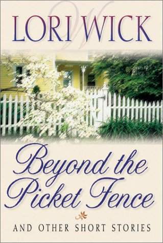 Beyond the Picket Fence by Lori Wick