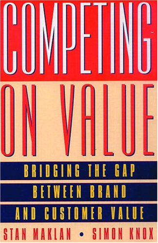 Competing on Value: Bridging the Gap Between Brand and Customer Value