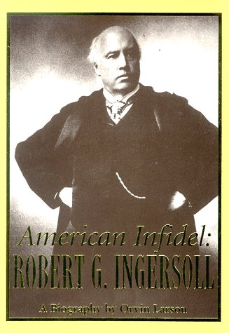 American Infidel: Robert G. Ingersoll by Orvin Larson