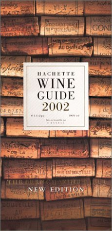 Hachette Wine Guide 2002: The French Wine Bible
