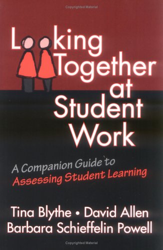 Looking Together at Student Work: A Companion Guide to Assessing Student Learning