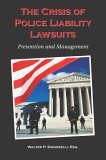 The Crisis of Police Liability Lawsuits: Prevention and Management