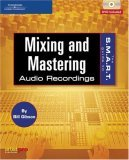 The S.M.A.R.T. Guide To Mixing And Mastering Audio Recordings (S.M.A.R.T. Guide To...)