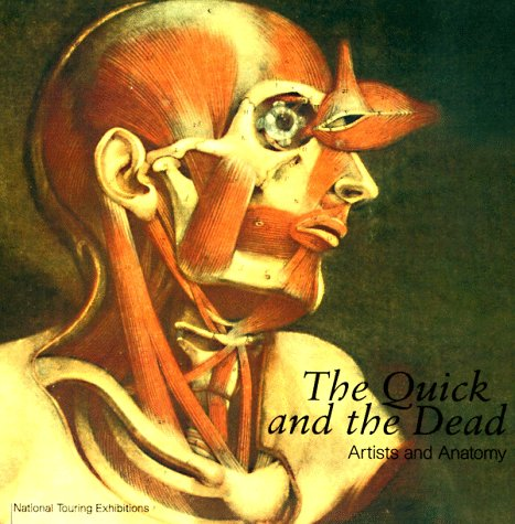 The Quick and the Dead: Artists and Anatomy