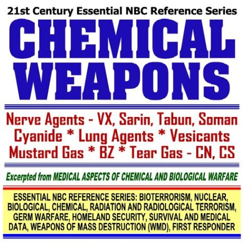 21st Century Essential Nbc Reference Series: Chemical Weapons, Nerve Agents, Vx, Sarin, Tabun, Soman, Cyanide, Lung Agents, Vesicants, Mustard Gas, Bz, ... Destruction Wmd, First Responder Ringbound)