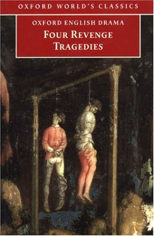 Four Revenge Tragedies: The Spanish Tragedy; The Revenger's Tragedy; The Revenge of Bussy D'Ambois; And the Atheist's Tragedy