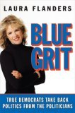 Blue Grit: True Democrats Take Back Politics from the Politicians