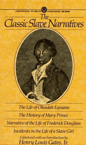 The Classic Slave Narratives: The Life Olaudah Equiano The hist Mary Prince Narrative Life Frederick Dougalas