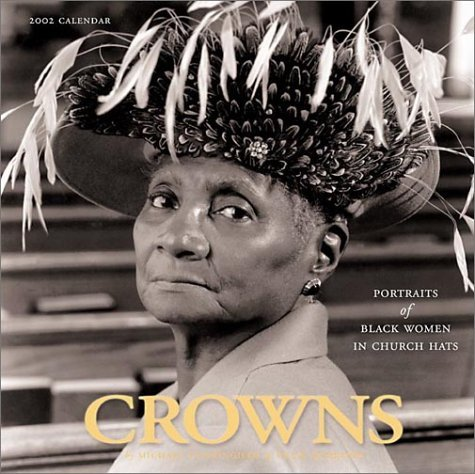 Crowns: Portraits Of Black Women In Church Hats Calendar 2002