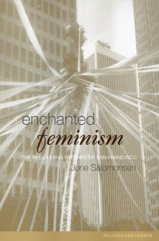 Enchanted Feminism: The Reclaiming Witches of San Francisco