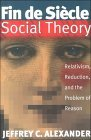 Fin De Siecle Social Theory: Relativism, Reduction and the Problem of Reason