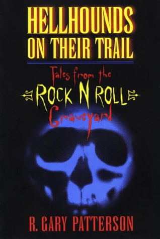 Hellhounds on Their Trail: Tales from the Rock N Roll Graveyard /