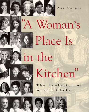 A Womans Place Is In The Kitchen Evolution Of Women Chefs
