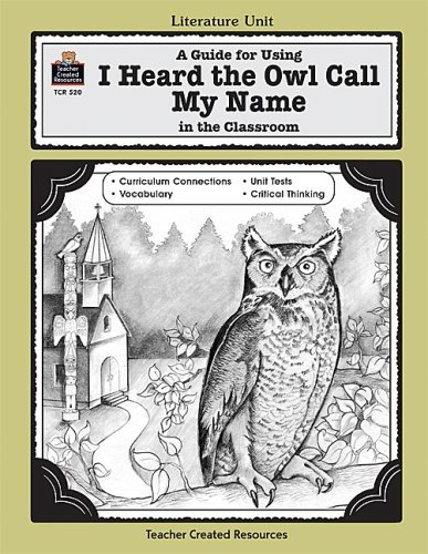 A Guide for Using I Heard the Owl Call My Name in the Classroom
