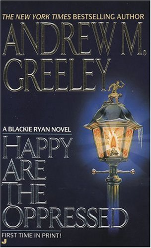 Happy Are the Oppressed by Andrew M. Greeley