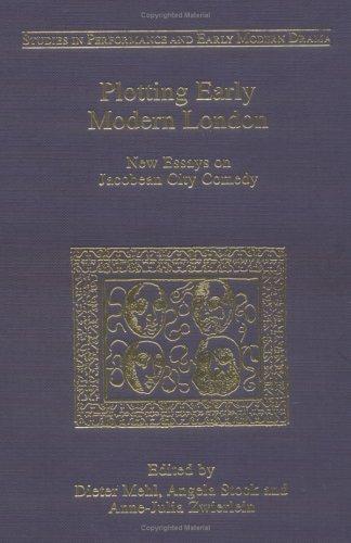 Plotting Early Modern London: New Essays on Jacobean City Comedy