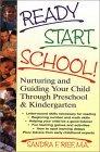 Ready Start School!: Nurturing and Guiding Your Child Through Preschool & Kindergarten