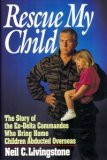 Rescue My Child: The Story of the Ex-Delta Commandos Who Bring Home Children Abducted Overseas