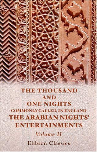 The Thousand and One Nights: Commonly Called, in England, The Arabian Nights' Entertainments, Volume 2 of 3