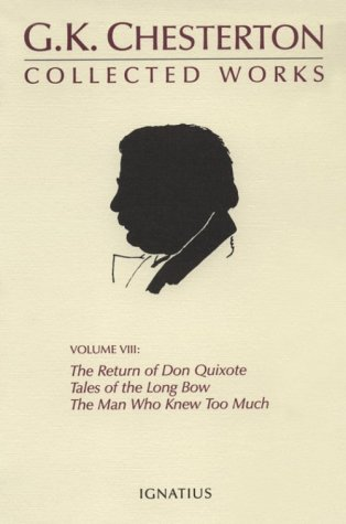 The Collected Works of G.K. Chesterton Volume 08: The Man Who Knew Too Much; Tales of the Long Bow; The Return of Don Quixote