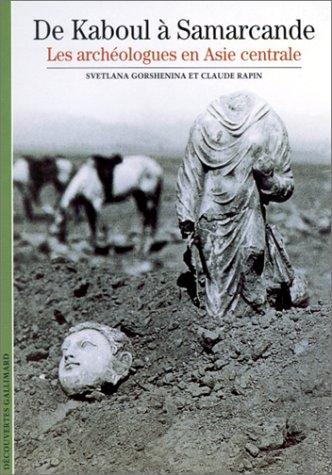 De Kaboul à Samarcande: Les Archéologues En Asie Centrale