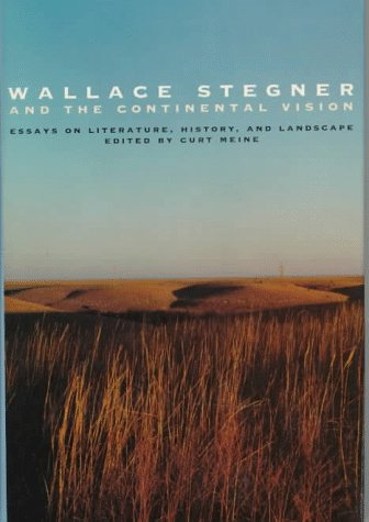 Wallace Stegner and the Continental Vision: Essays on Literature, History, and Landscape