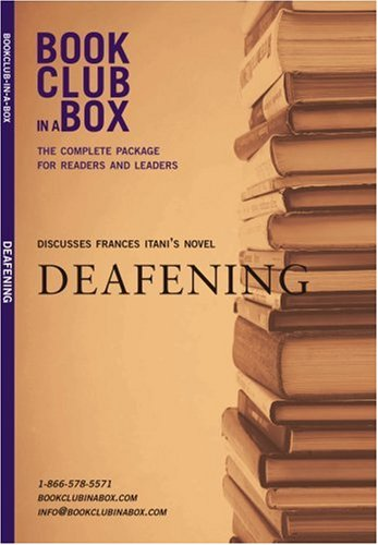 Bookclub-in-a-Box Discusses Deafening, the Novel by Frances Itani (Bookclub in a Box Discusses)