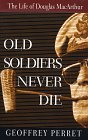 Old Soldiers Never Die: The Life of Douglas MacArthur