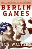 Berlin Games: How the Nazis Stole the Olympic Dream