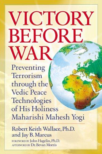 Victory Before War: Preventing Terrorism Through the Vedic Peace Technologies of His Holiness Maharishi Mahesh Yogi