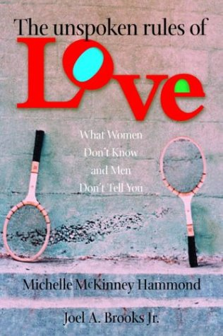 The Unspoken Rules of Love: What Women Don't Know and Men Don't Tell You (Hammond, Michelle Mckinney)