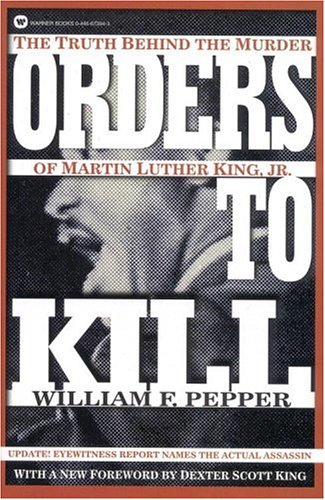 Orders to Kill: The Truth Behind the Murder of Martin Luther King Jr.
