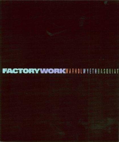 Factory Work: Warhol, Wyeth and Basquiat