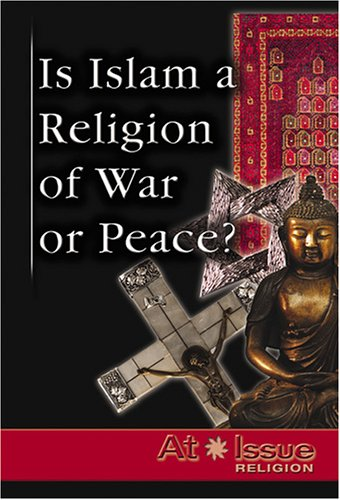 Is Islam a Religion of War or Peace? (At Issue)