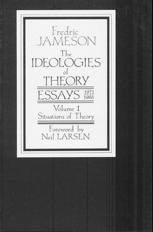 The Ideologies of Theory: Essays, 1971-1986, Volume 1: Situations of Theory