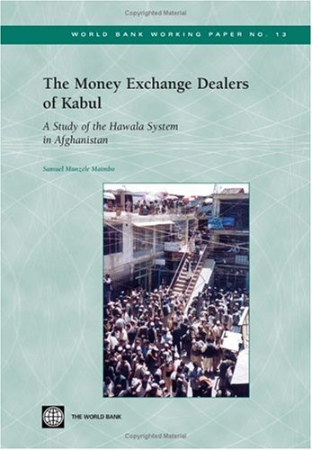 The Money Exchange Dealers of Kabul: A Study of the Hawala System in Afghanistan
