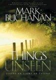 Things Unseen by Mark Buchanan