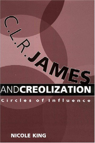 C.L.R. James and Creolization: Circles of Influence