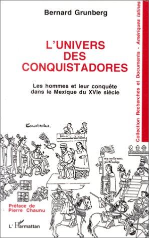 L'univers des conquistadores : Les hommes et leur conquête dans le Mexique du XVIe siècle