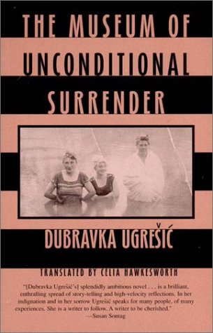 The Museum of Unconditional Surrender by Dubravka Ugrešić
