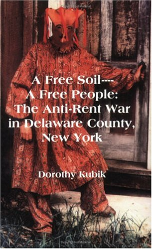 A Free Soil--A Free People: The Anti-Rent War in Delaware County, New York