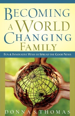 Becoming a World Changing Family by Donna S. Thomas