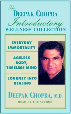 The Deepak Chopra Introductory Wellness Collection: Everyday Immortality, Ageless Body, Timeless Mind, Journey Into Healing