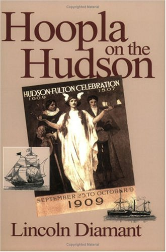 Hoopla on the Hudson: An Intimate View of New York's Great 1909 Hudson-Fulton Celebration
