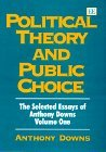 Political Theory and Public Choice (Downs, Anthony. Essays. V. 1.)