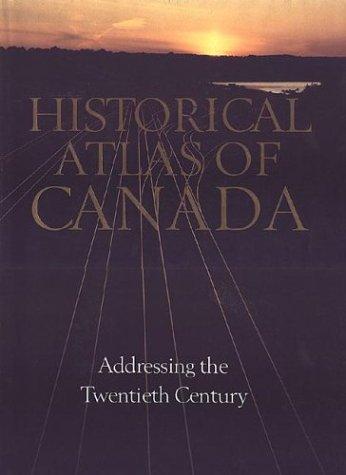 Historical Atlas of Canada: Volume III: Addressing the Twentieth Century