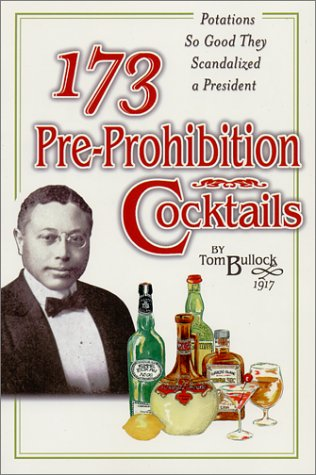 173 Pre-Prohibition Cocktails by Tom Bullock
