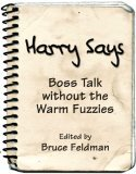 Harry Says: Boss Talk Without the Warm Fuzzies