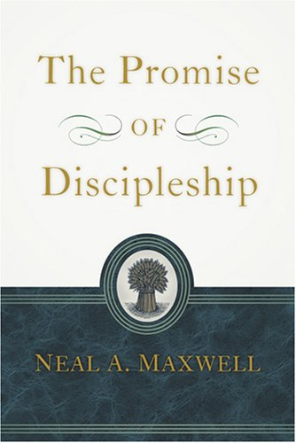 The Promise of Discipleship by Neal A. Maxwell