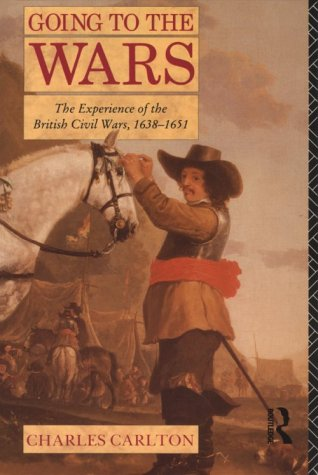 Going to the Wars: The Experience of the British Civil Wars, 1638-1651